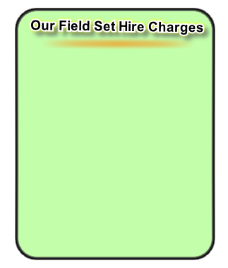 Our Field Set Hire Charges